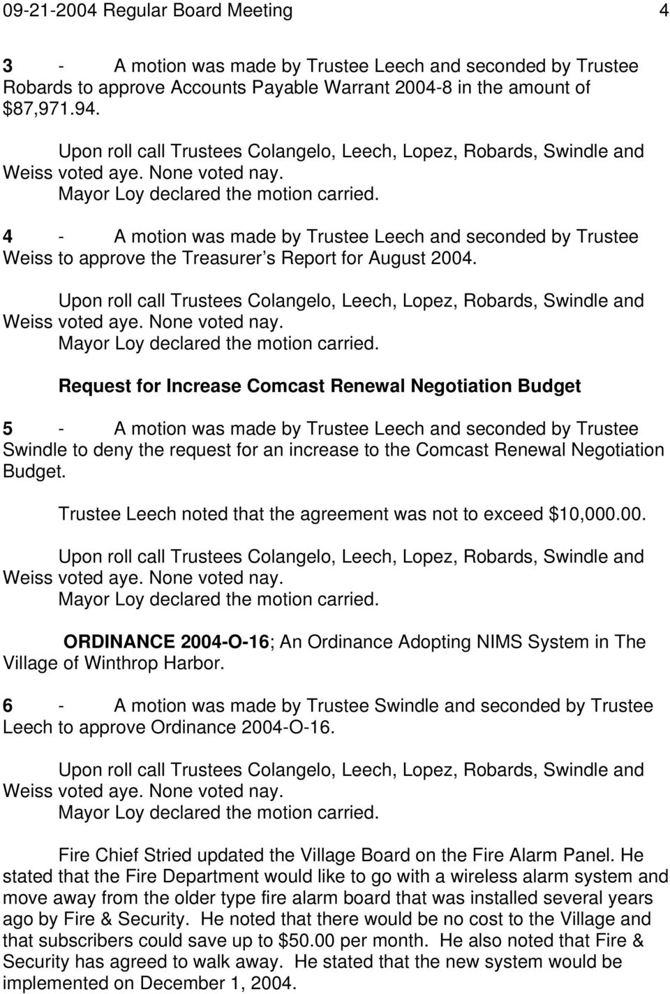 Request for Increase Comcast Renewal Negotiation Budget 5 - A motion was made by Trustee Leech and seconded by Trustee Swindle to deny the request for an increase to the Comcast Renewal Negotiation