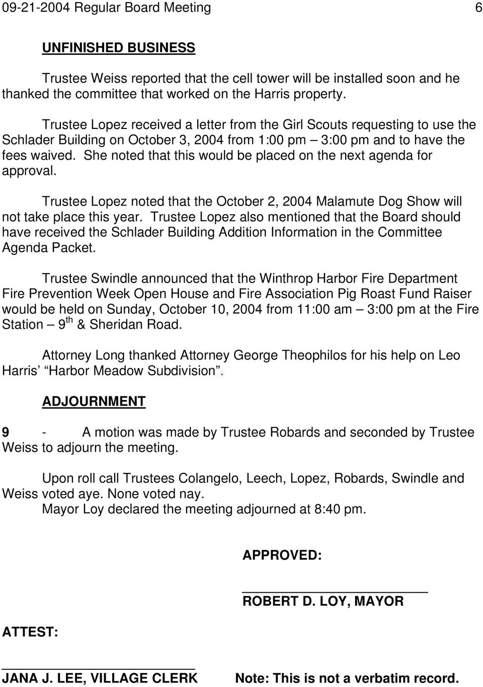 She noted that this would be placed on the next agenda for approval. Trustee Lopez noted that the October 2, 2004 Malamute Dog Show will not take place this year.