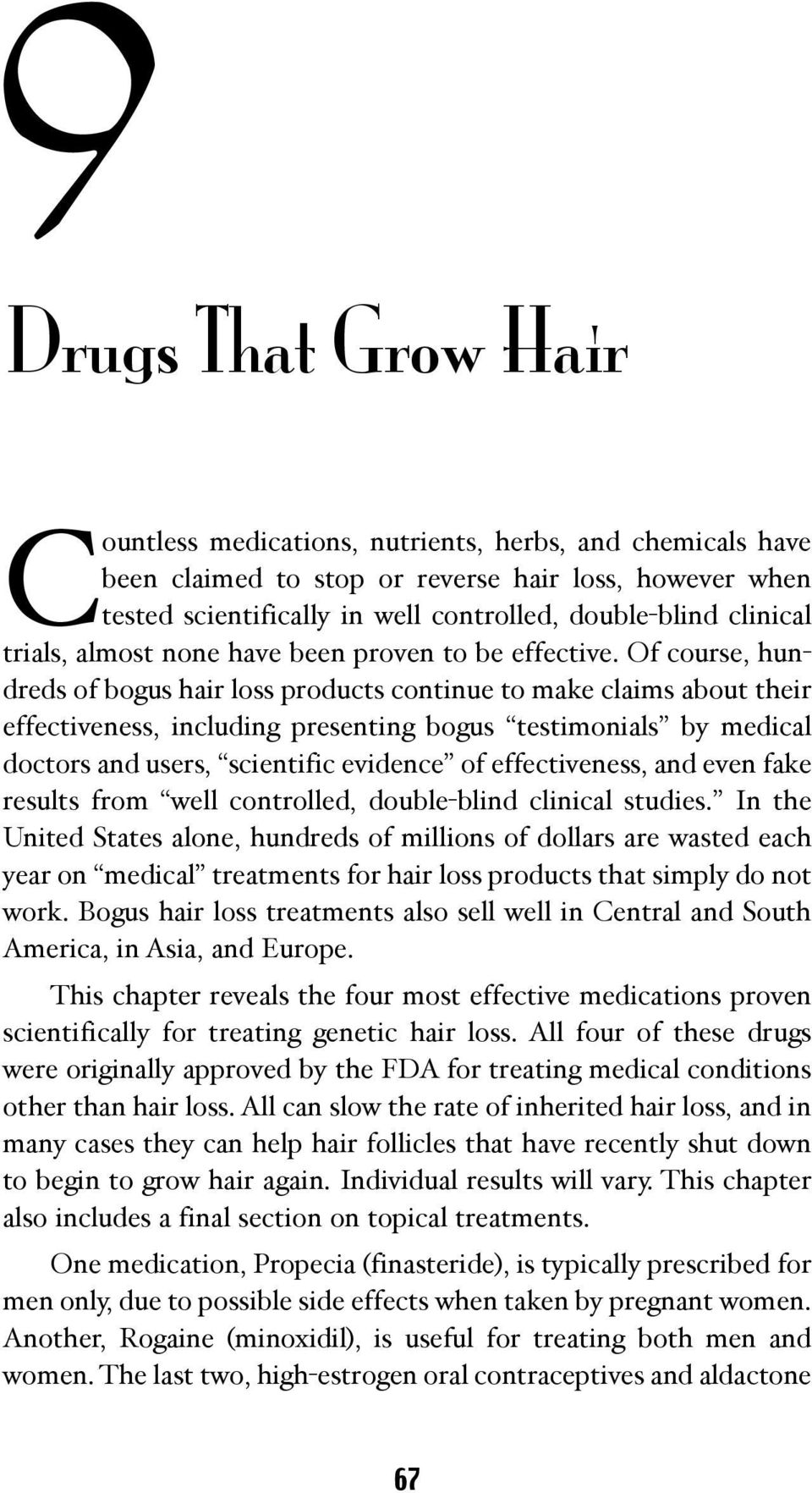 Of course, hundreds of bogus hair loss products continue to make claims about their effectiveness, including presenting bogus testimonials by medical doctors and users, scientific evidence of