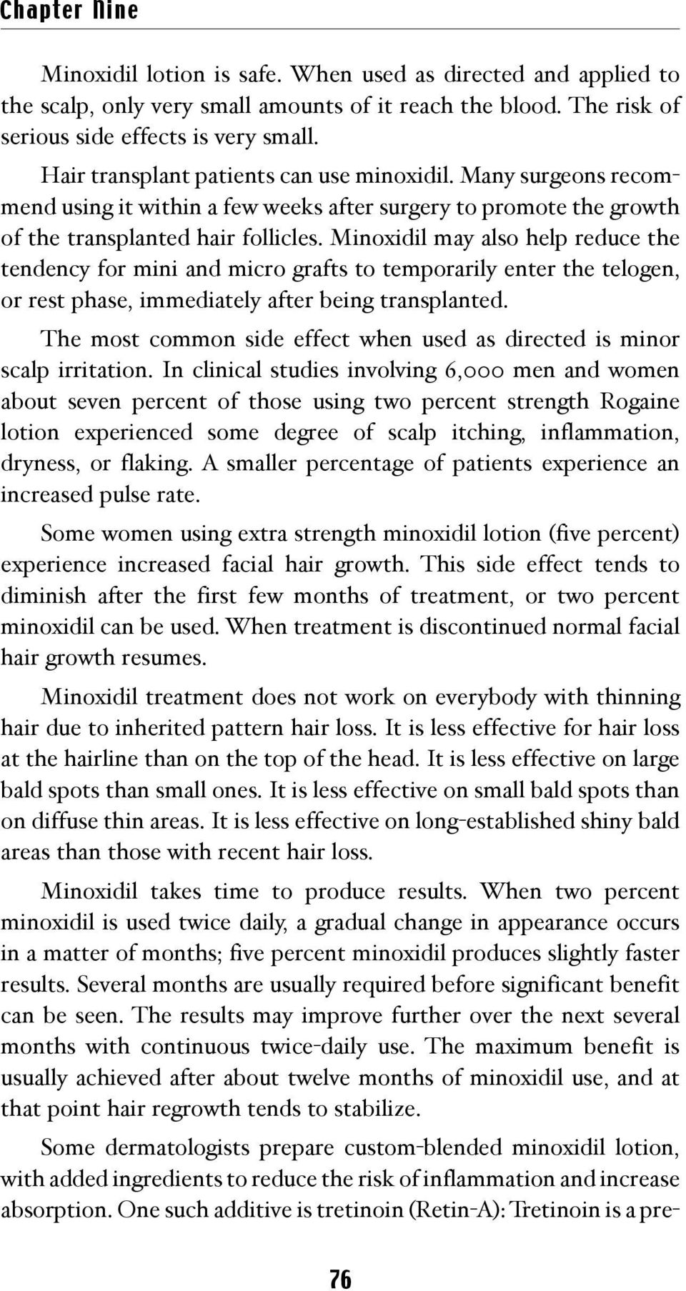 Minoxidil may also help reduce the tendency for mini and micro grafts to temporarily enter the telogen, or rest phase, immediately after being transplanted.