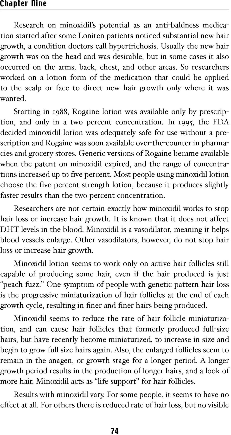 So researchers worked on a lotion form of the medication that could be applied to the scalp or face to direct new hair growth only where it was wanted.