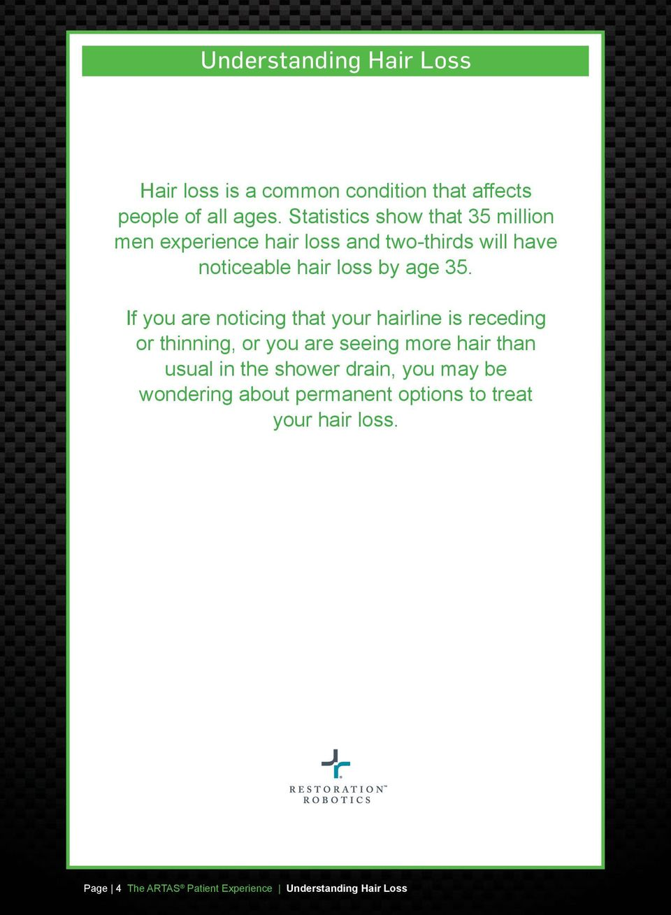 If you are noticing that your hairline is receding or thinning, or you are seeing more hair than usual in the
