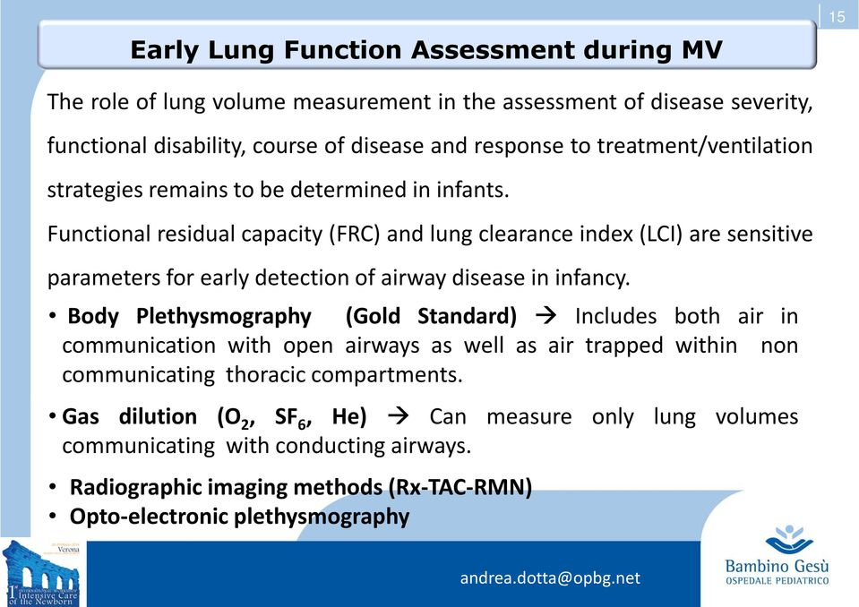 Functional residual capacity(frc) and lung clearance index(lci) are sensitive parameters for early detection of airway disease in infancy.