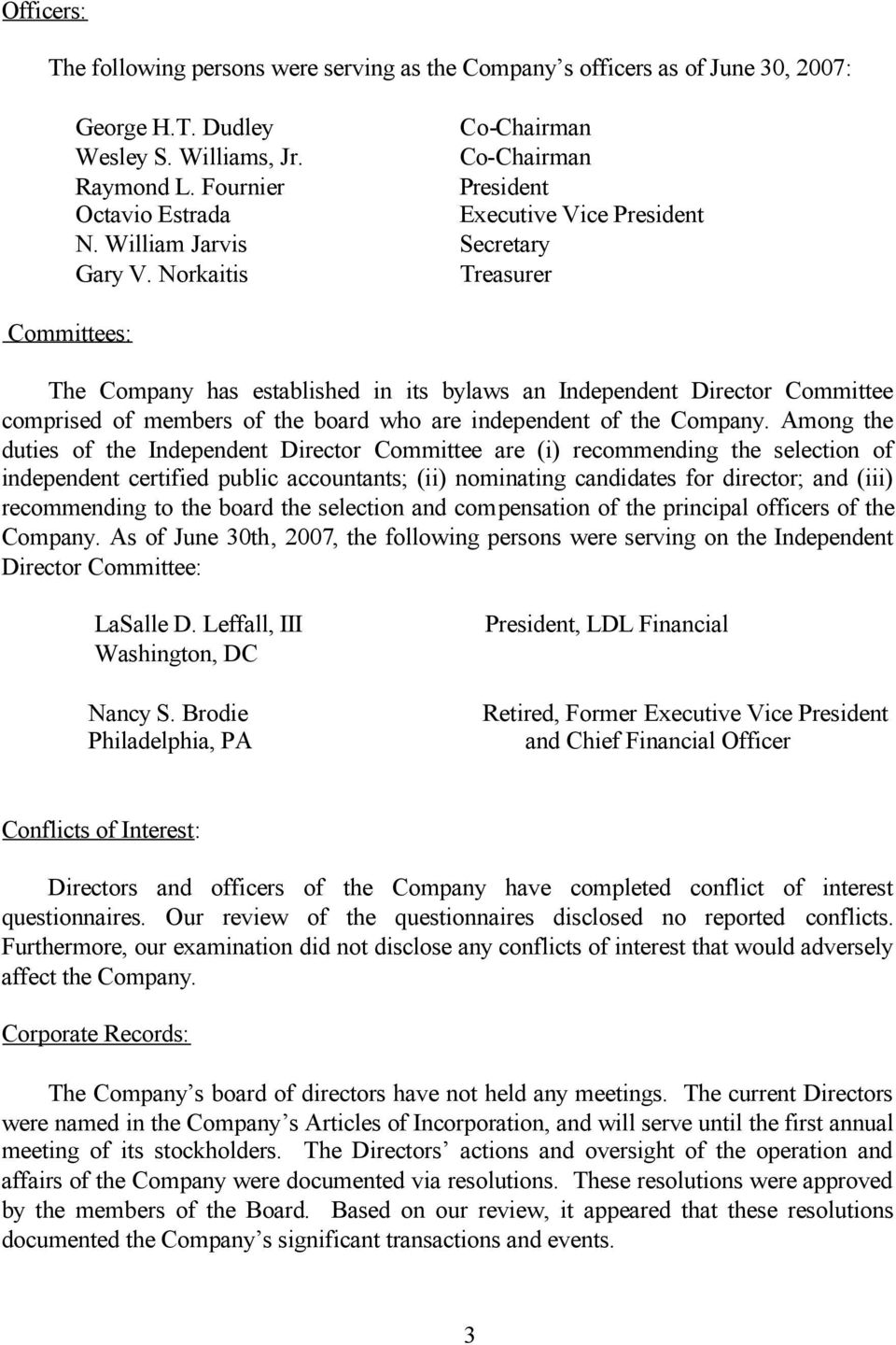 Norkaitis Treasurer Committees: The Company has established in its bylaws an Independent Director Committee comprised of members of the board who are independent of the Company.