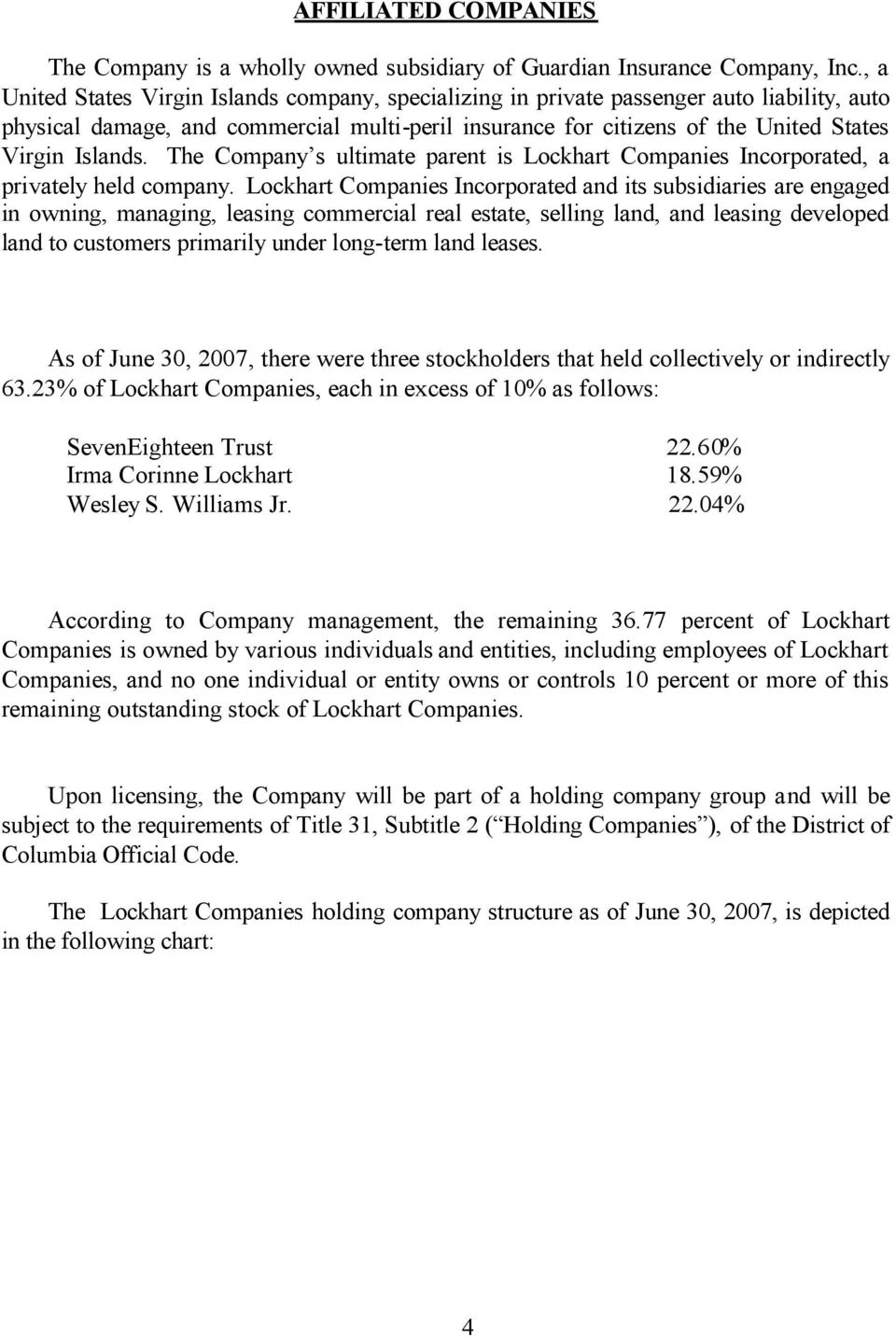 The Company s ultimate parent is Lockhart Companies Incorporated, a privately held company.