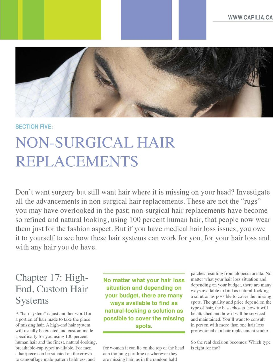 the fashion aspect. But if you have medical hair loss issues, you owe it to yourself to see how these hair systems can work for you, for your hair loss and with any hair you do have.