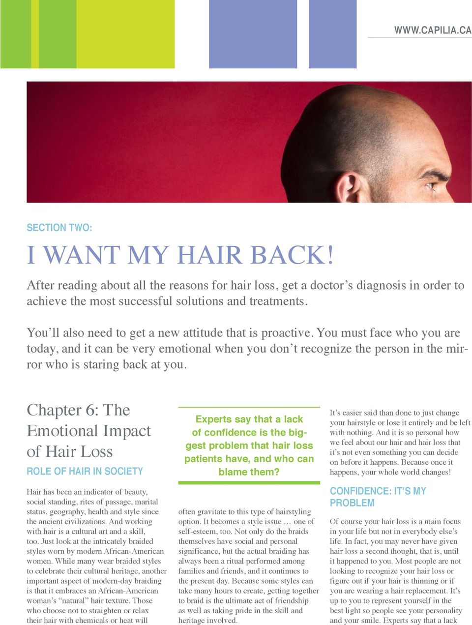 Chapter 6: The Emotional Impact of Hair Loss ROLE OF HAIR IN SOCIETY Hair has been an indicator of beauty, social standing, rites of passage, marital status, geography, health and style since the