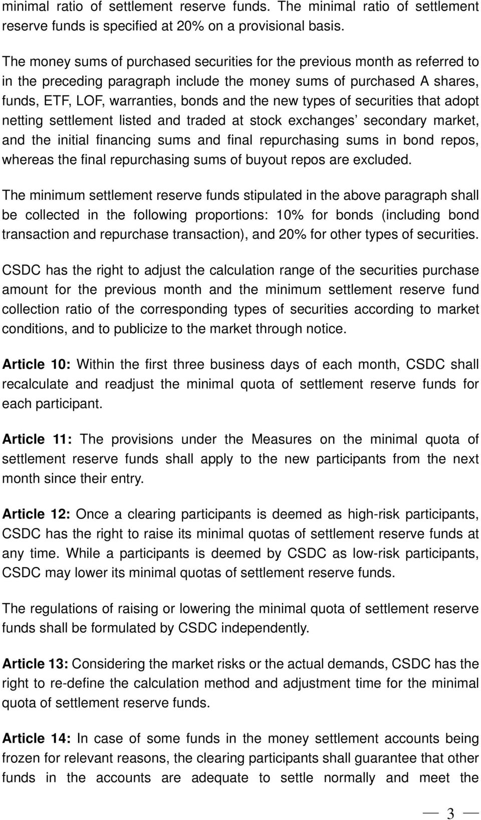 types of securities that adopt netting settlement listed and traded at stock exchanges secondary market, and the initial financing sums and final repurchasing sums in bond repos, whereas the final