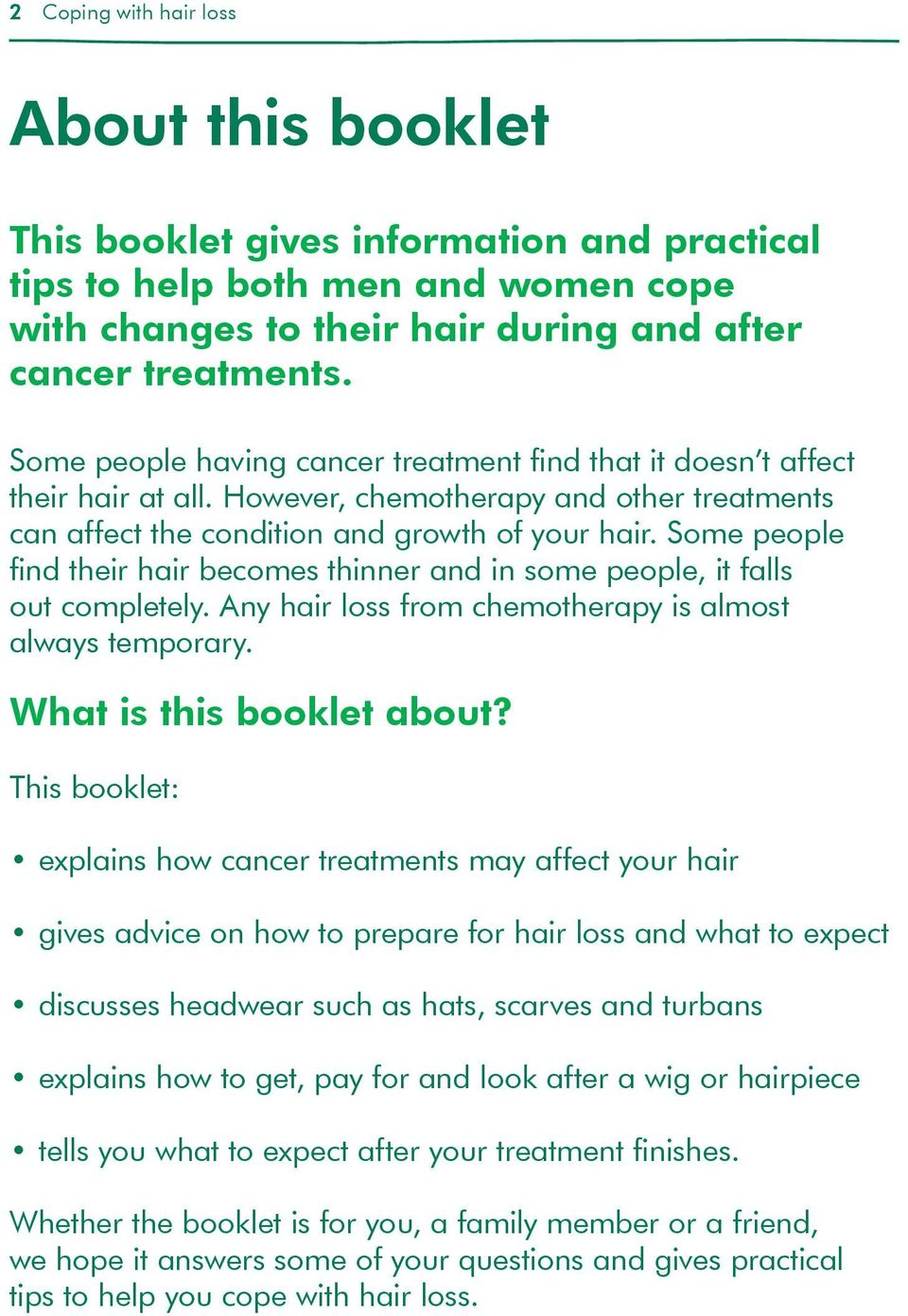 Some people find their hair becomes thinner and in some people, it falls out completely. Any hair loss from chemotherapy is almost always temporary. What is this booklet about?