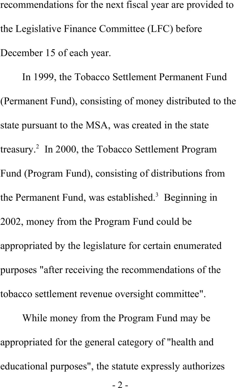 In 2000, the Tobacco Settlement Program Fund (Program Fund), consisting of distributions from 3 the Permanent Fund, was established.