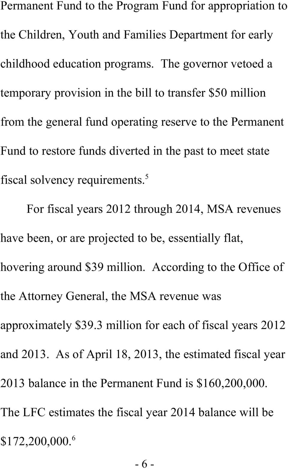 solvency requirements. 5 For fiscal years 2012 through 2014, MSA revenues have been, or are projected to be, essentially flat, hovering around $39 million.