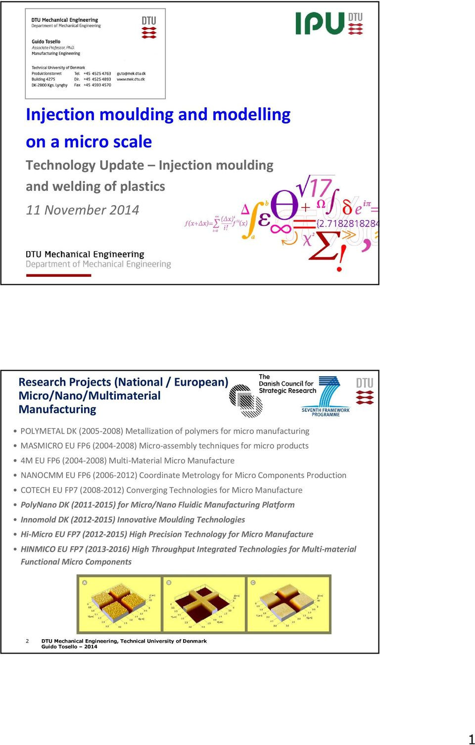 Micro Manufacture NANOCMM EU FP6 (2006 2012) Coordinate Metrology for Micro Components Production COTECH EU FP7 (2008 2012) Converging Technologies for Micro Manufacture PolyNano DK (2011 2015) for