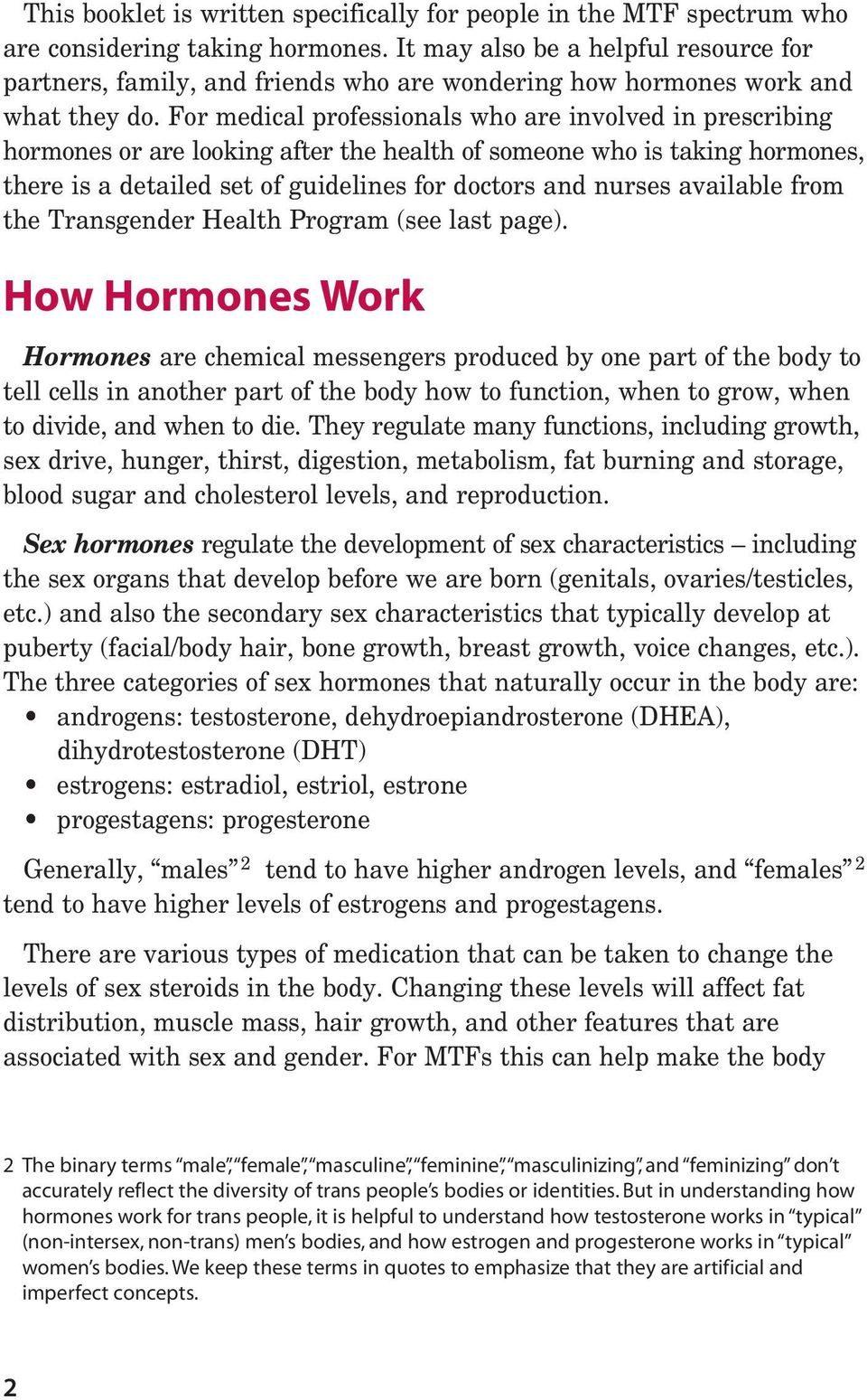 For medical professionals who are involved in prescribing hormones or are looking after the health of someone who is taking hormones, there is a detailed set of guidelines for doctors and nurses