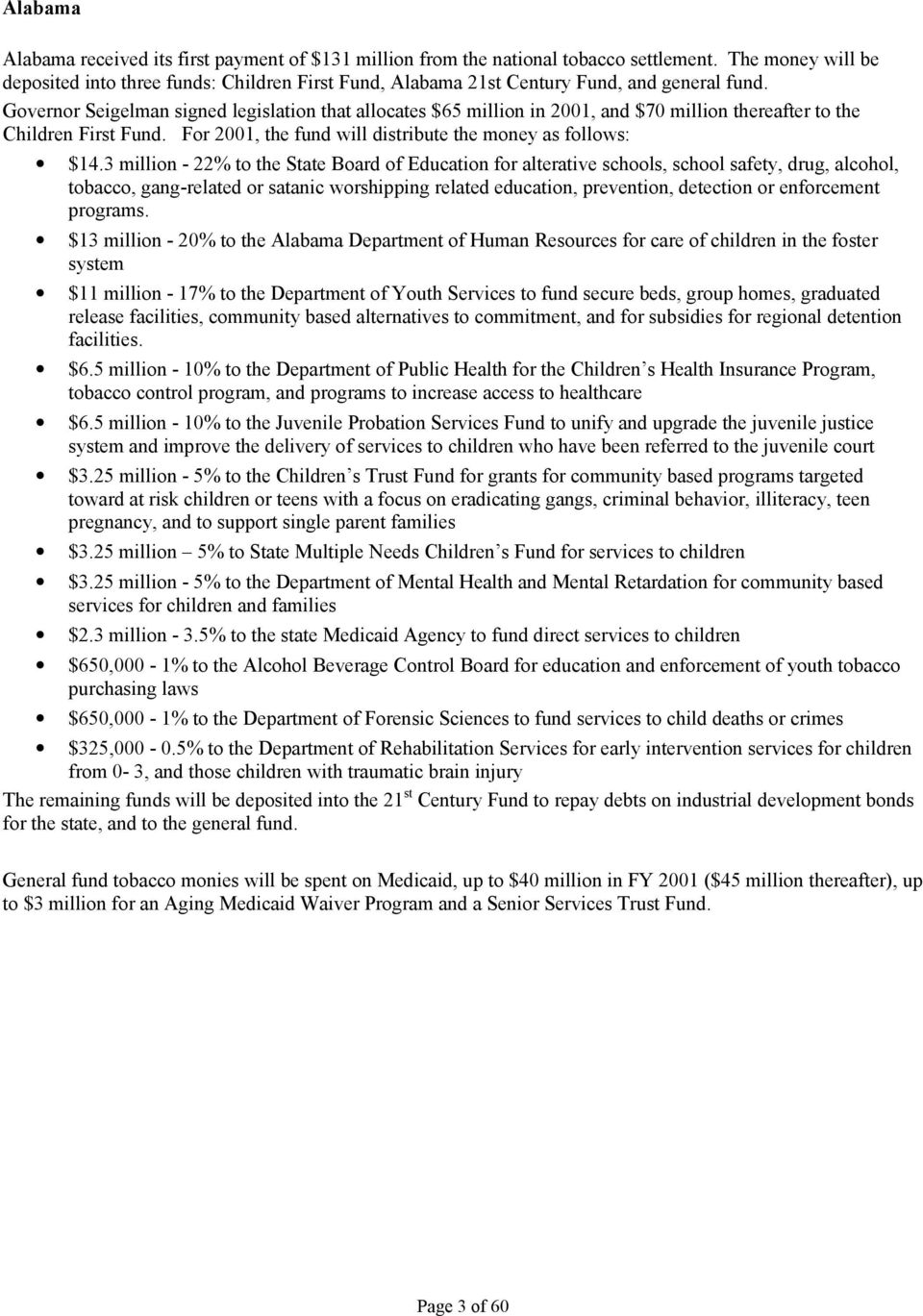 Governor Seigelman signed legislation that allocates $65 million in 2001, and $70 million thereafter to the Children First Fund. For 2001, the fund will distribute the money as follows: $14.
