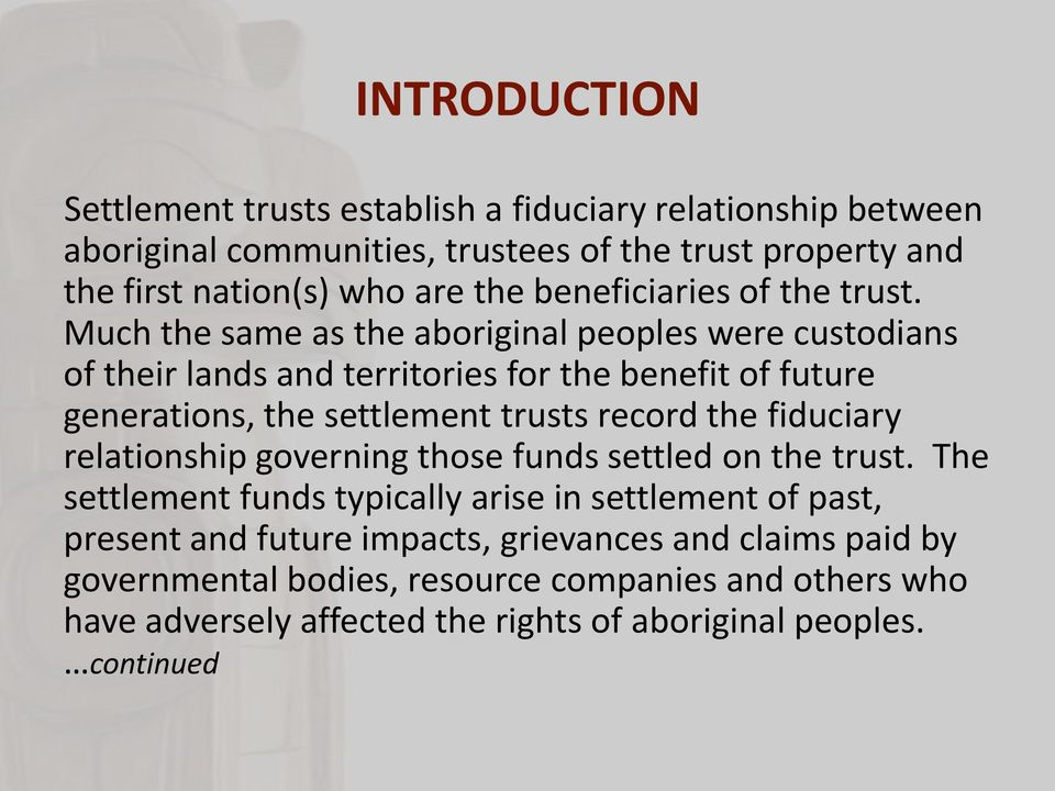 Much the same as the aboriginal peoples were custodians of their lands and territories for the benefit of future generations, the settlement trusts record the
