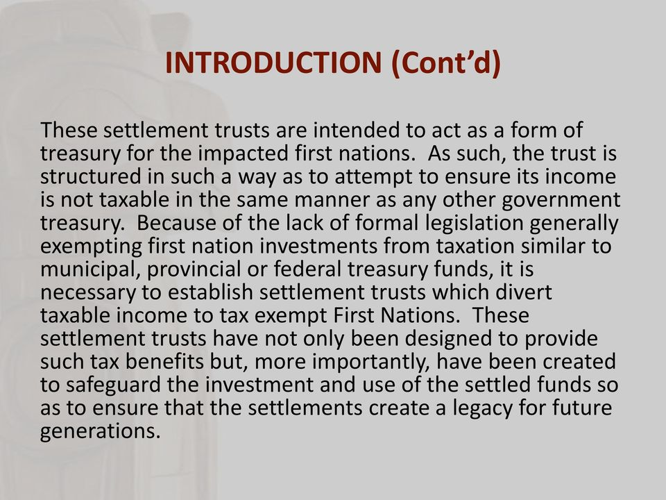 Because of the lack of formal legislation generally exempting first nation investments from taxation similar to municipal, provincial or federal treasury funds, it is necessary to establish