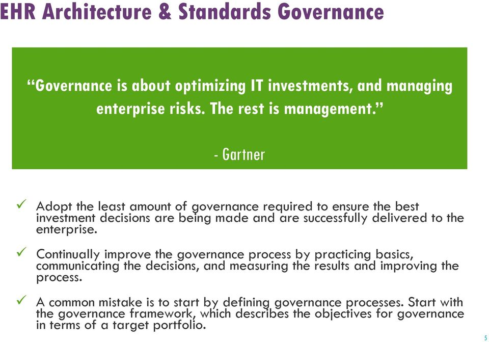 enterprise. Continually improve the governance process by practicing basics, communicating the decisions, and measuring the results and improving the process.