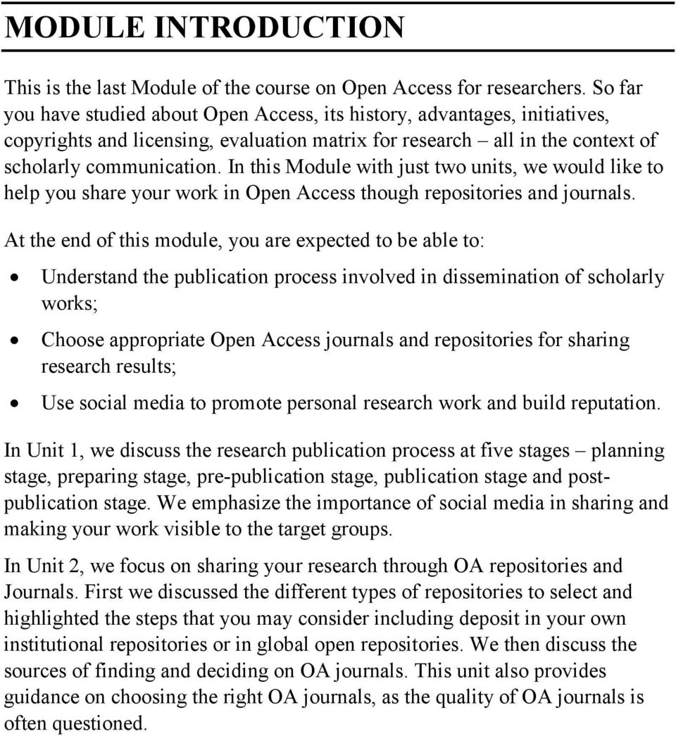 In this Module with just two units, we would like to help you share your work in Open though repositories and journals.