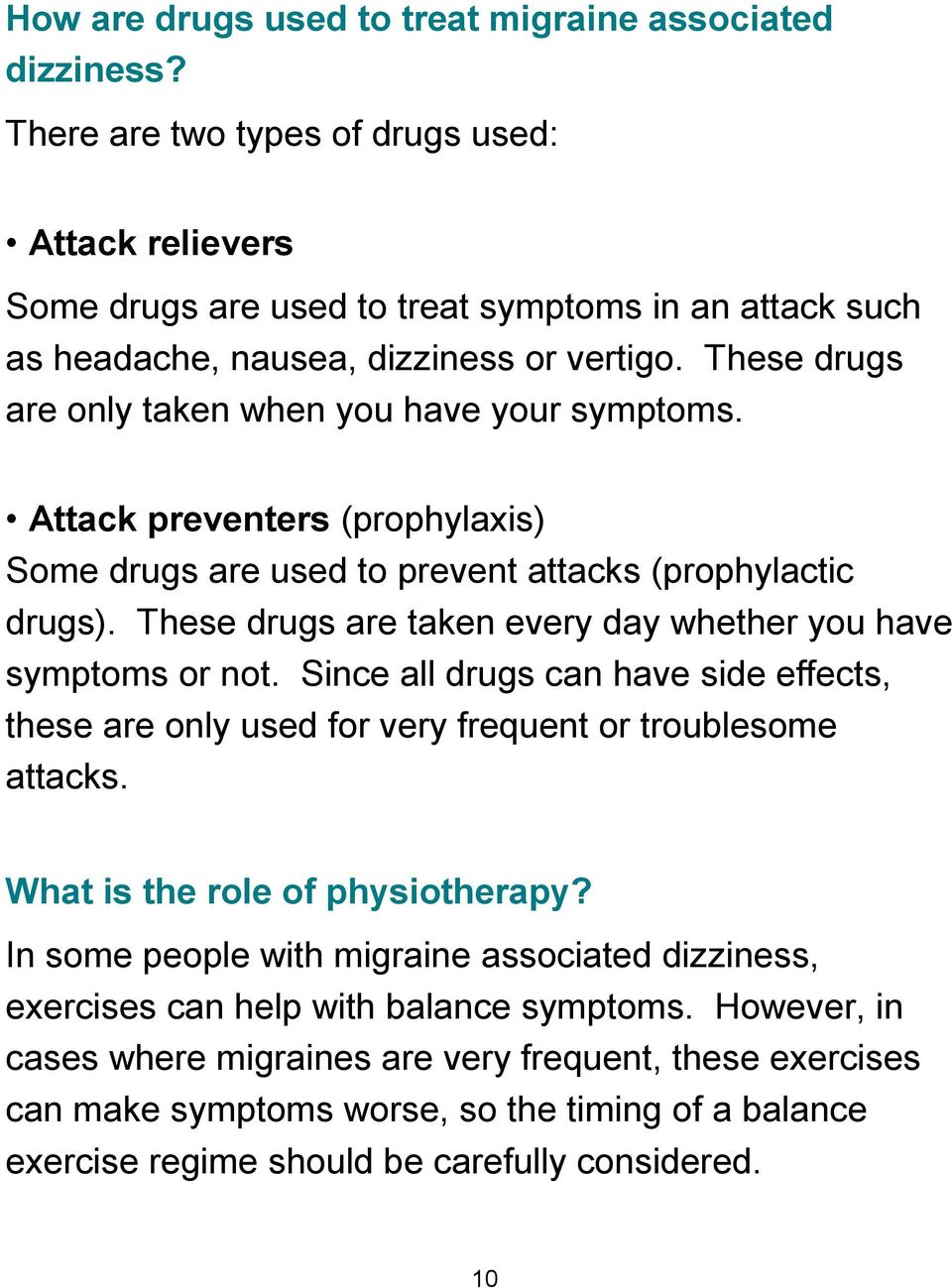 These drugs are only taken when you have your symptoms. Attack preventers (prophylaxis) Some drugs are used to prevent attacks (prophylactic drugs).