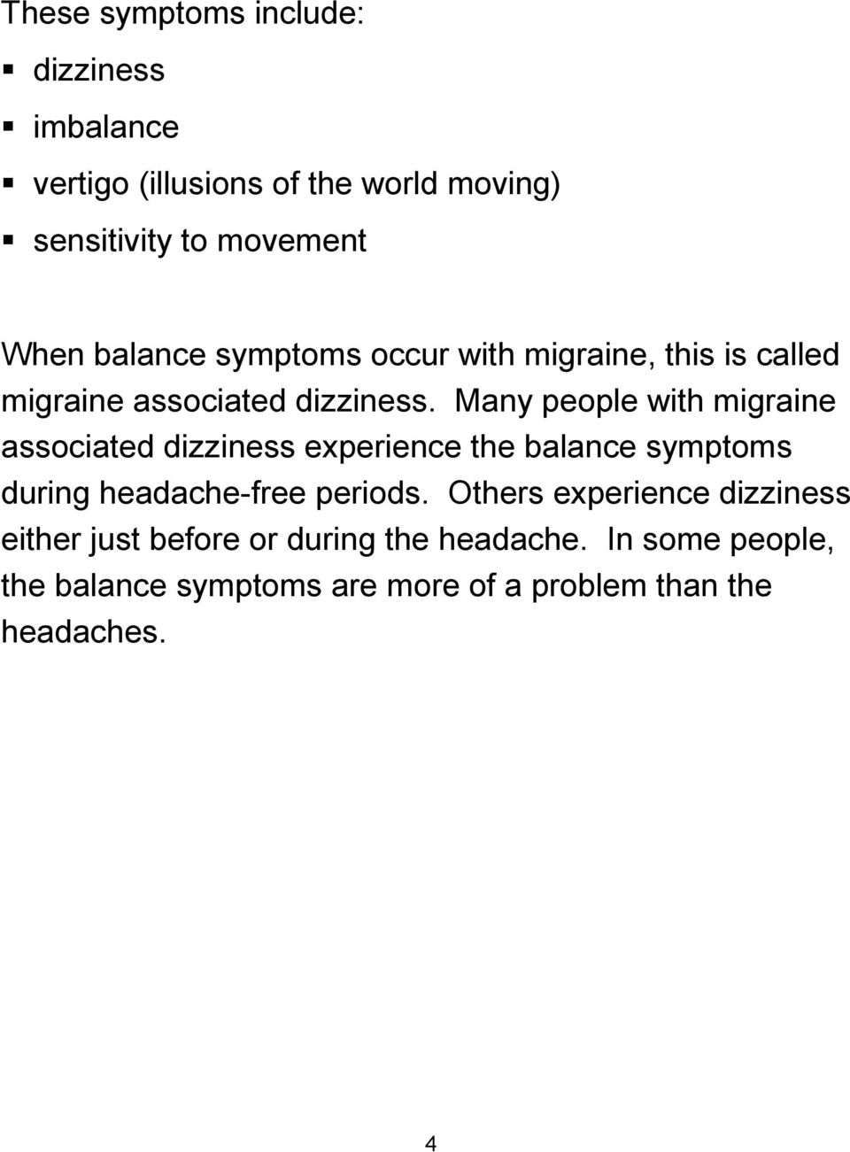 Many people with migraine associated dizziness experience the balance symptoms during headache-free periods.