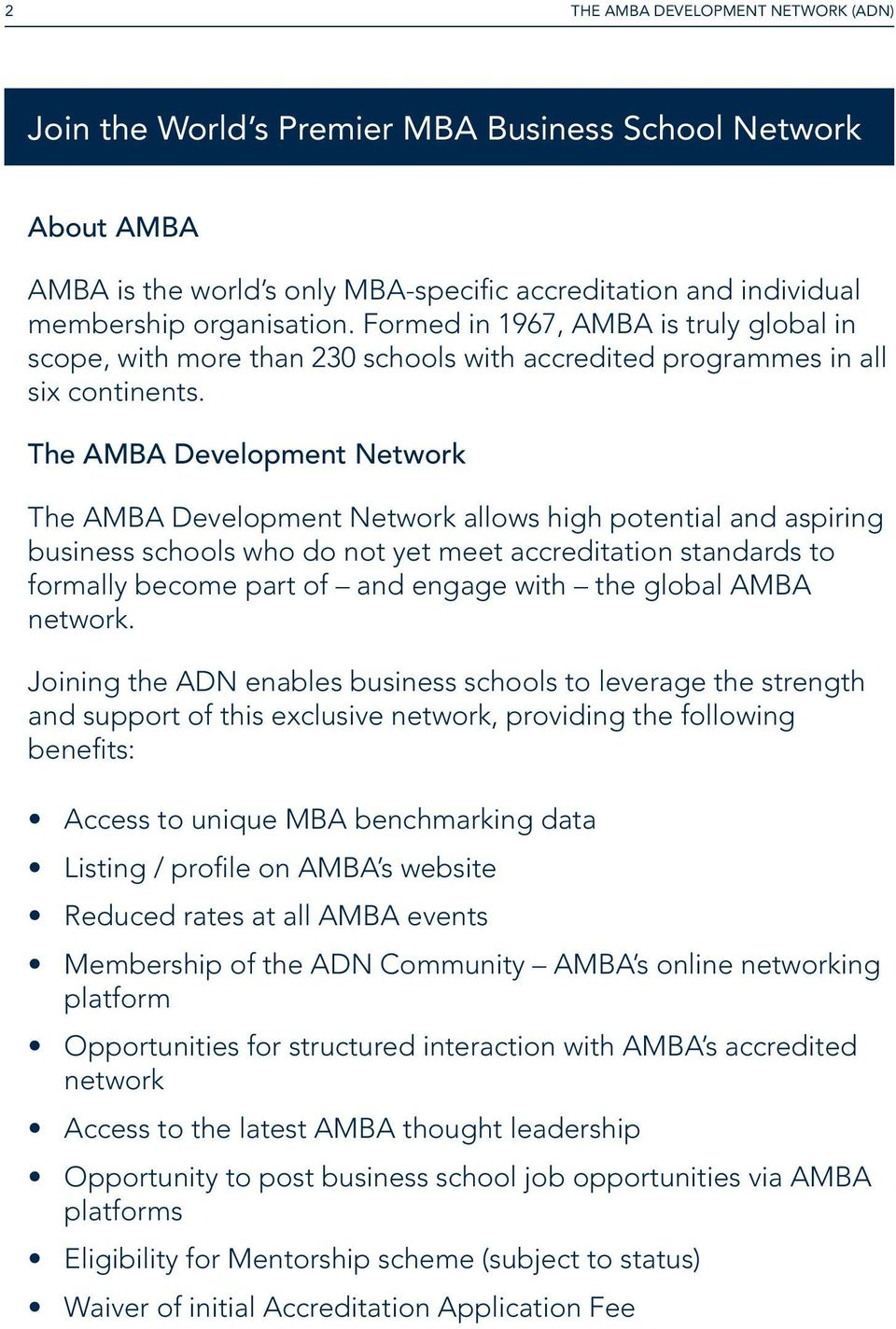 Formed in 1967, AMBA is truly global in scope, with more than 230 schools with accredited programmes in all six continents.
