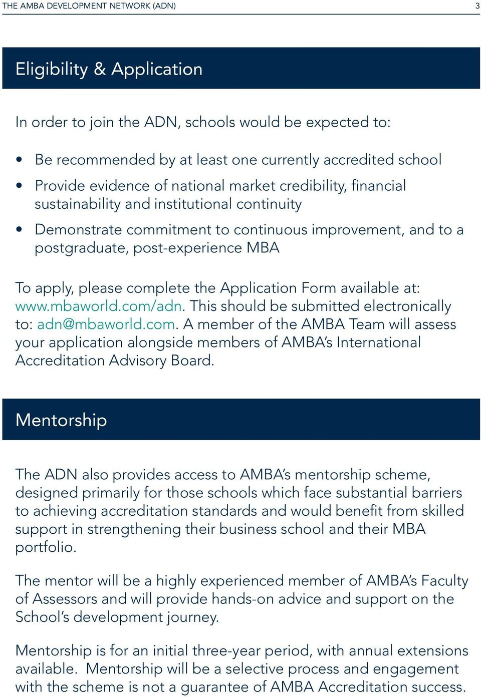 complete the Application Form available at: www.mbaworld.com/adn. This should be submitted electronically to: adn@mbaworld.com. A member of the AMBA Team will assess your application alongside members of AMBA s International Accreditation Advisory Board.
