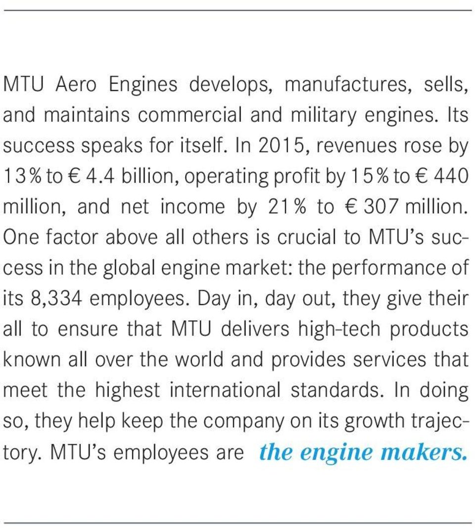One factor above all others is crucial to MTU s success in the global engine market: the performance of its 8,334 employees.