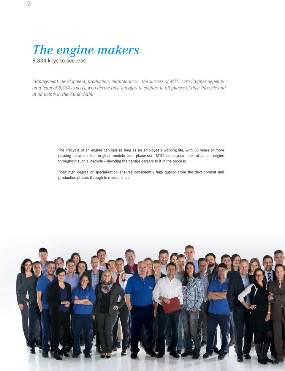 The lifecycle of an engine can last as long as an employee s working life, with 30 years or more passing between the original models and phase-out.