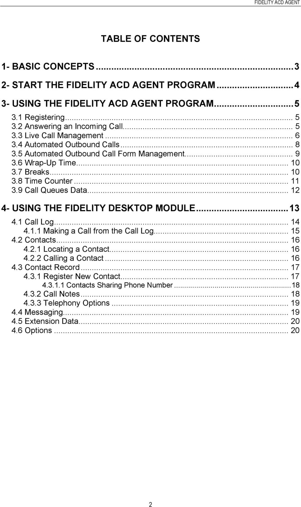 .. 12 4- USING THE FIDELITY DESKTOP MODULE...13 4.1 Call Log... 14 4.1.1 Making a Call from the Call Log... 15 4.2 Contacts... 16 4.2.1 Locating a Contact... 16 4.2.2 Calling a Contact... 16 4.3 Contact Record.