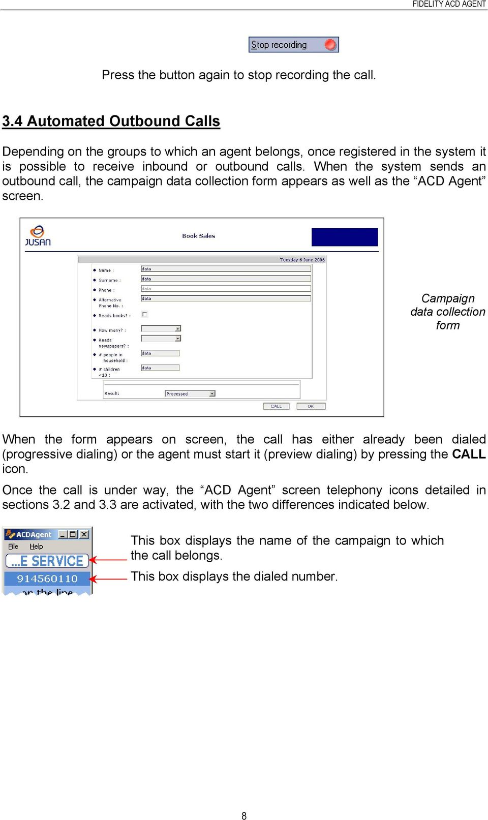 When the system sends an outbound call, the campaign data collection form appears as well as the ACD Agent screen.