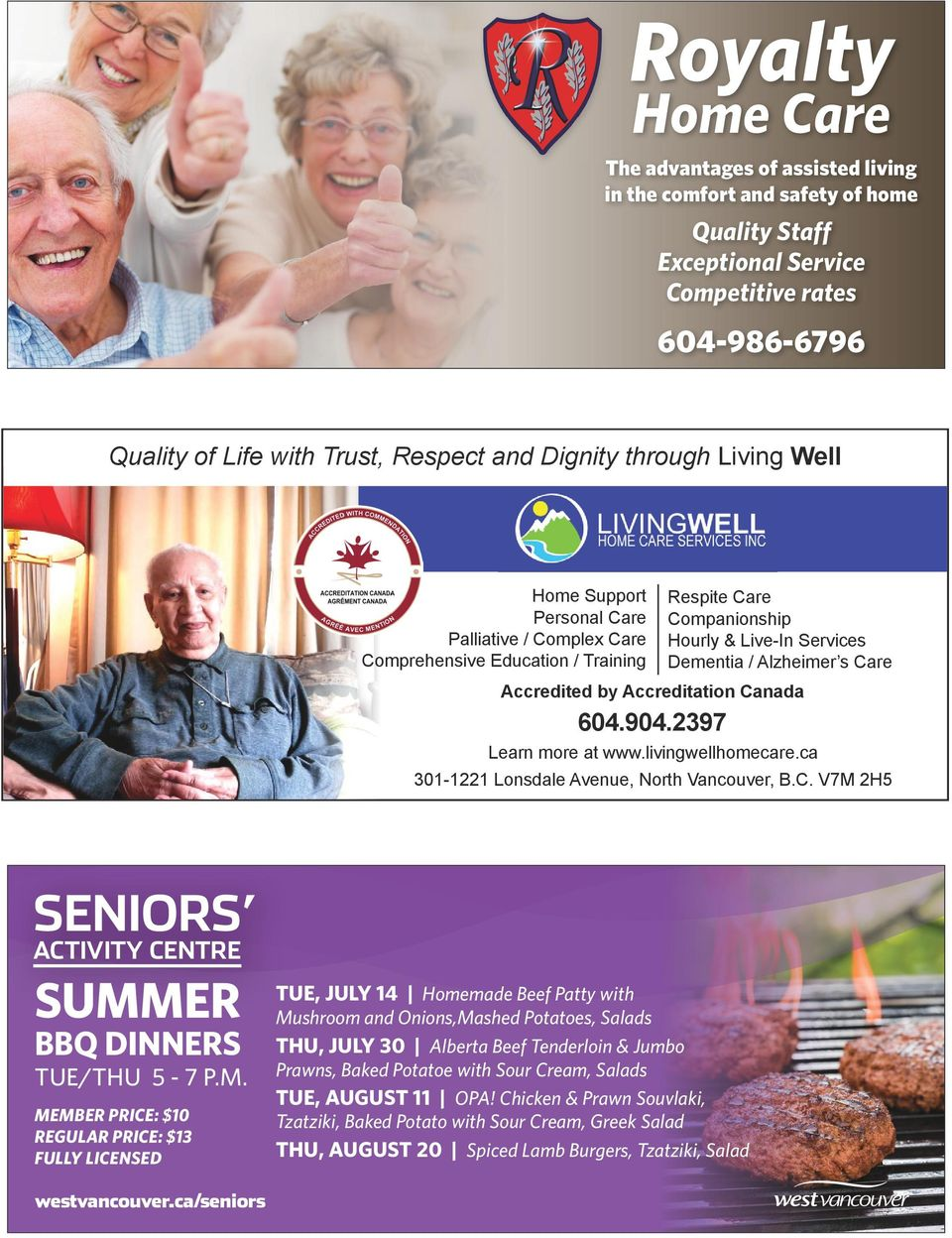 by Accreditation Canada 604.904.2397 Learn more at www.livingwellhomecare.ca 301-1221 Lonsdale Avenue, North Vancouver, B.C. V7M 2H5 SENIORS ACTIVITY CENTRE SUMMER BBQ DINNERS TUE/THU 5-7 P.M. MEMBER PRICE: $10 REGULAR PRICE: $13 FULLY LICENSED westvancouver.