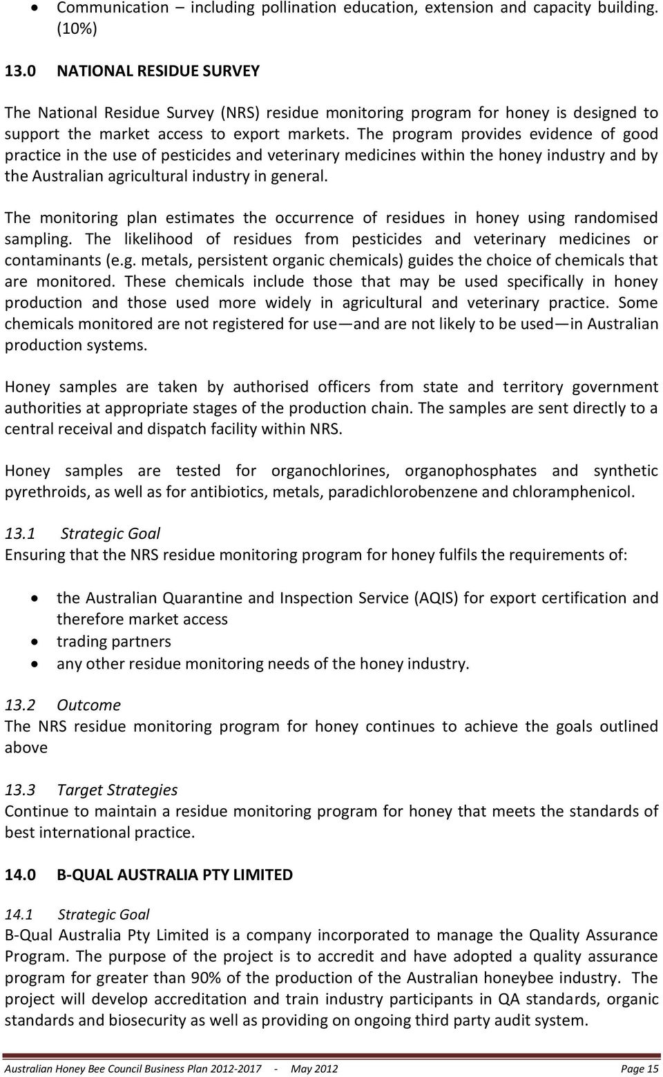 The program provides evidence of good practice in the use of pesticides and veterinary medicines within the honey industry and by the Australian agricultural industry in general.