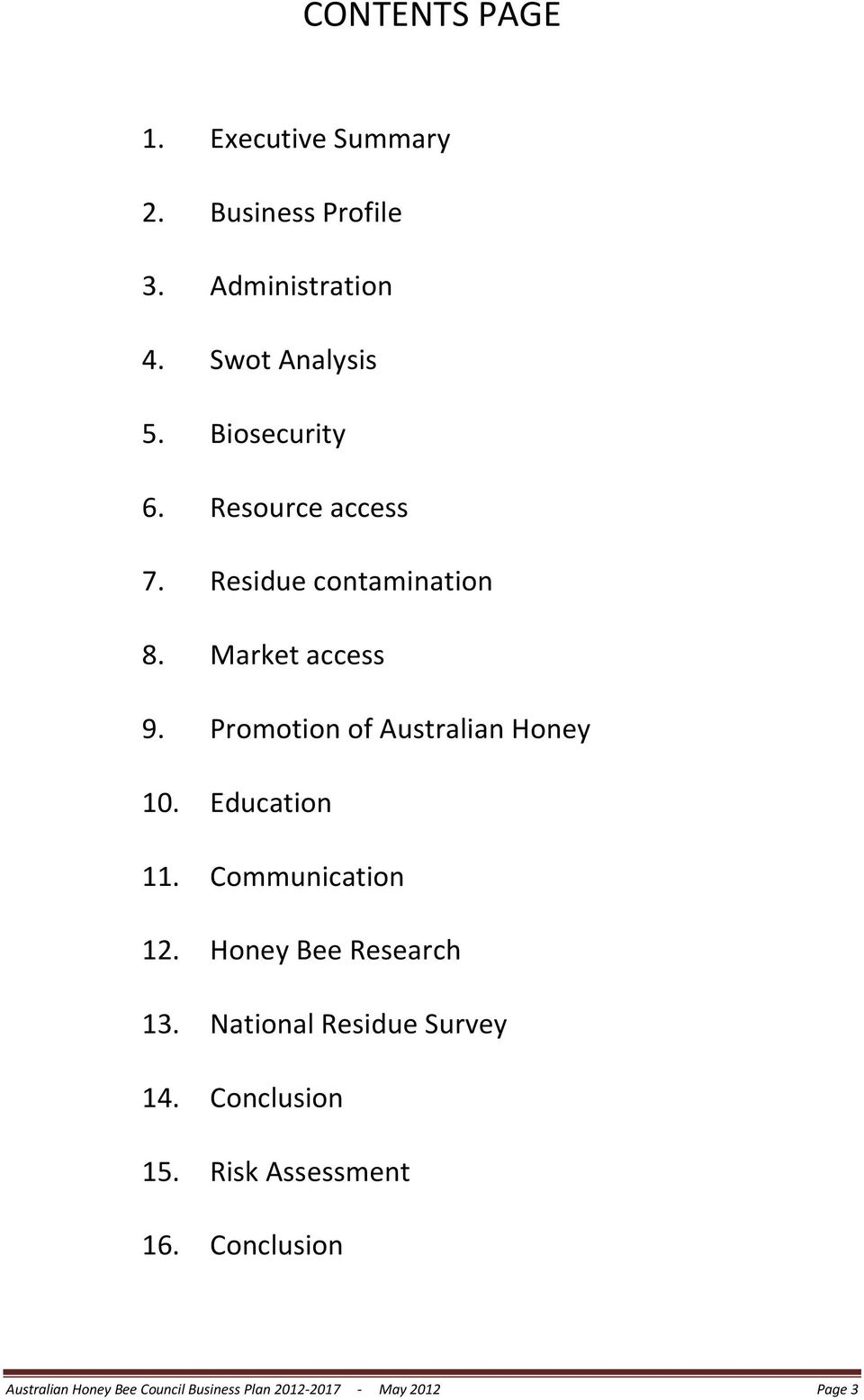 Promotion of Australian Honey 10. Education 11. Communication 12. Honey Bee Research 13.