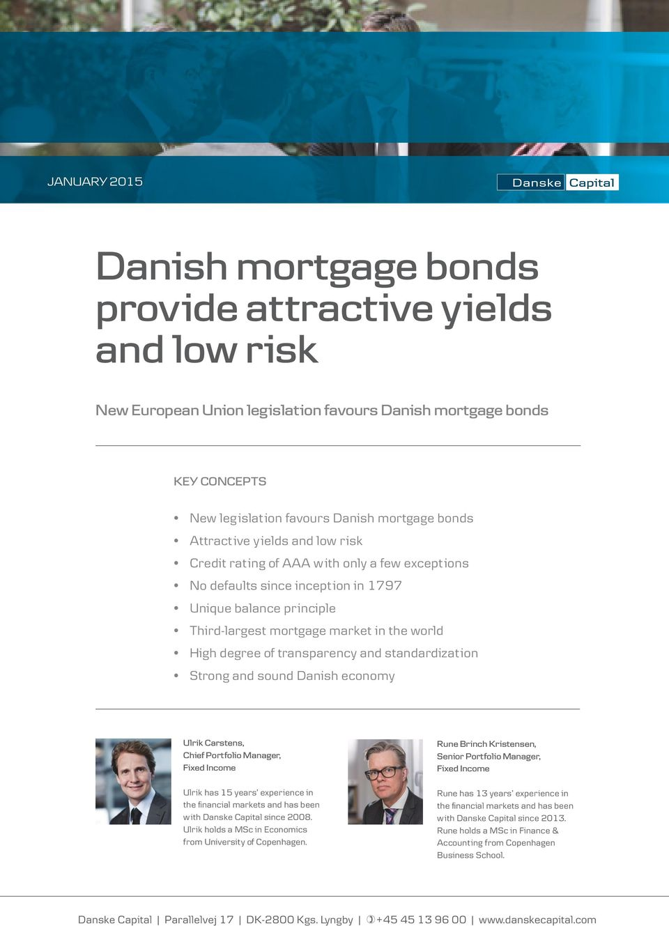 transparency and standardization Strong and sound Danish economy Ulrik Carstens, Chief Portfolio Manager, Fixed Income Ulrik has 15 years experience in the financial markets and has been with Danske