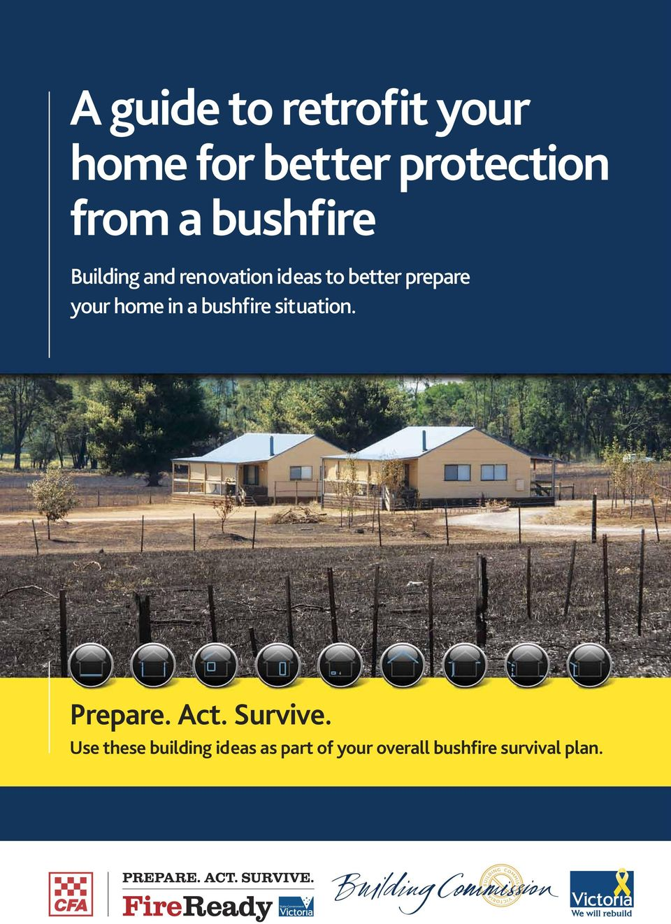 home in a bushfire situation. Prepare. Act. Survive.
