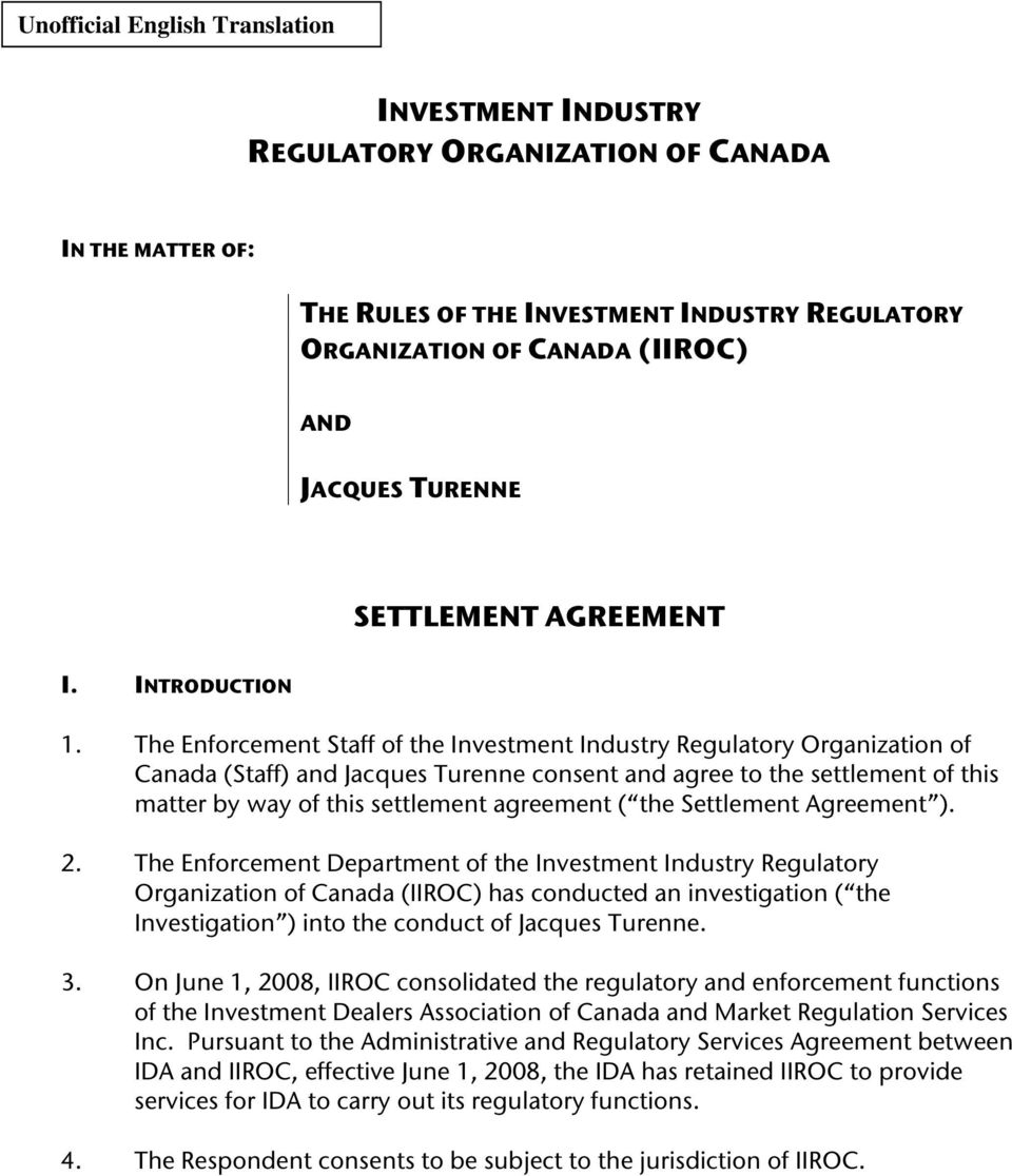The Enforcement Staff of the Investment Industry Regulatory Organization of Canada (Staff) and Jacques Turenne consent and agree to the settlement of this matter by way of this settlement agreement (