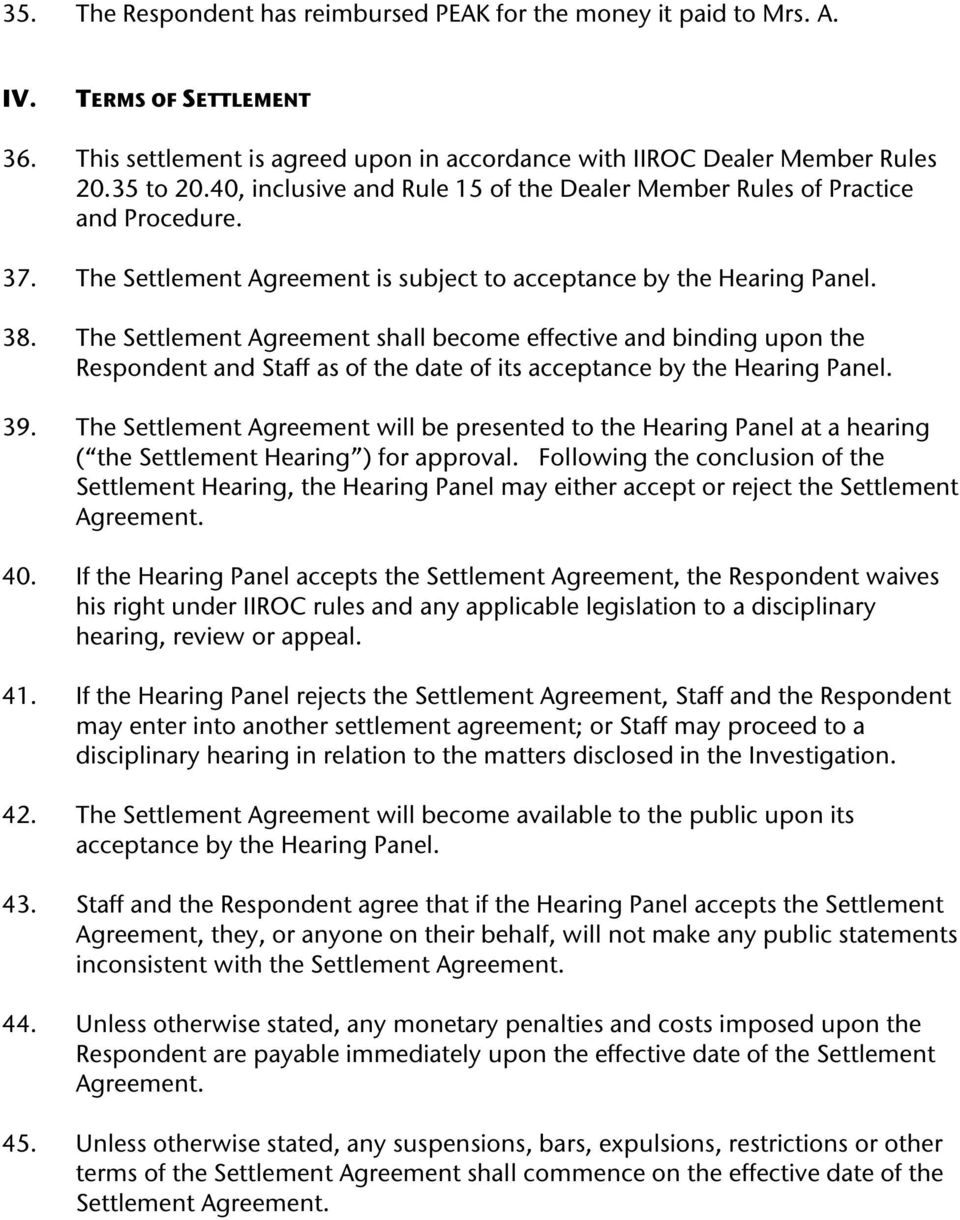 The Settlement Agreement shall become effective and binding upon the Respondent and Staff as of the date of its acceptance by the Hearing Panel. 39.