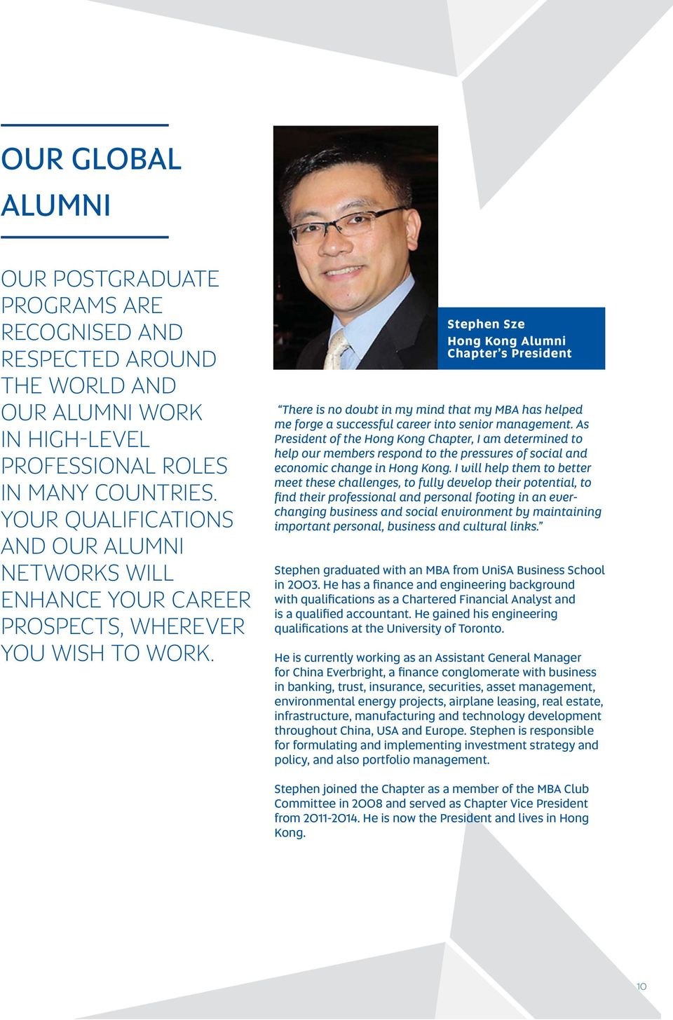Stephen Sze Hong Kong Alumni Chapter s President There is no doubt in my mind that my MBA has helped me forge a successful career into senior management.