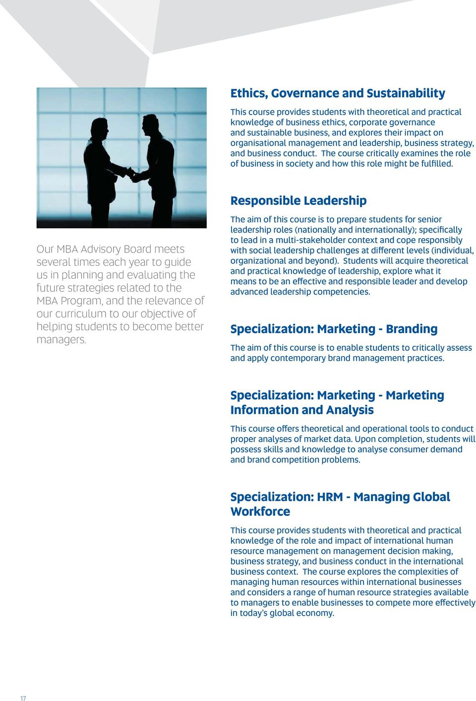 Responsible Leadership Our MBA Advisory Board meets several times each year to guide us in planning and evaluating the future strategies related to the MBA Program, and the relevance of our