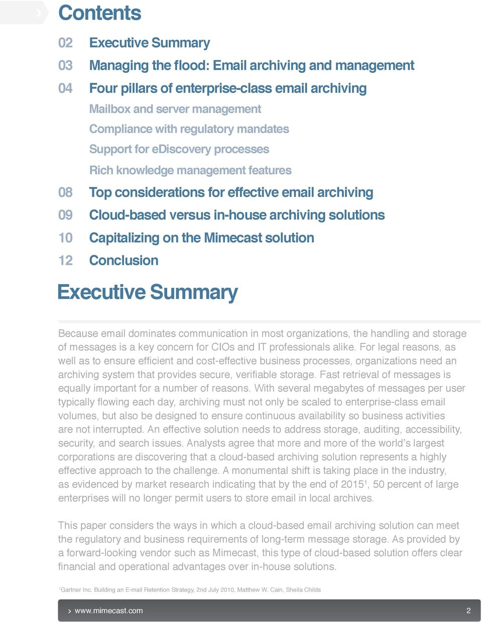 the Mimecast solution 12 Conclusion Executive Summary Because email dominates communication in most organizations, the handling and storage of messages is a key concern for CIOs and IT professionals