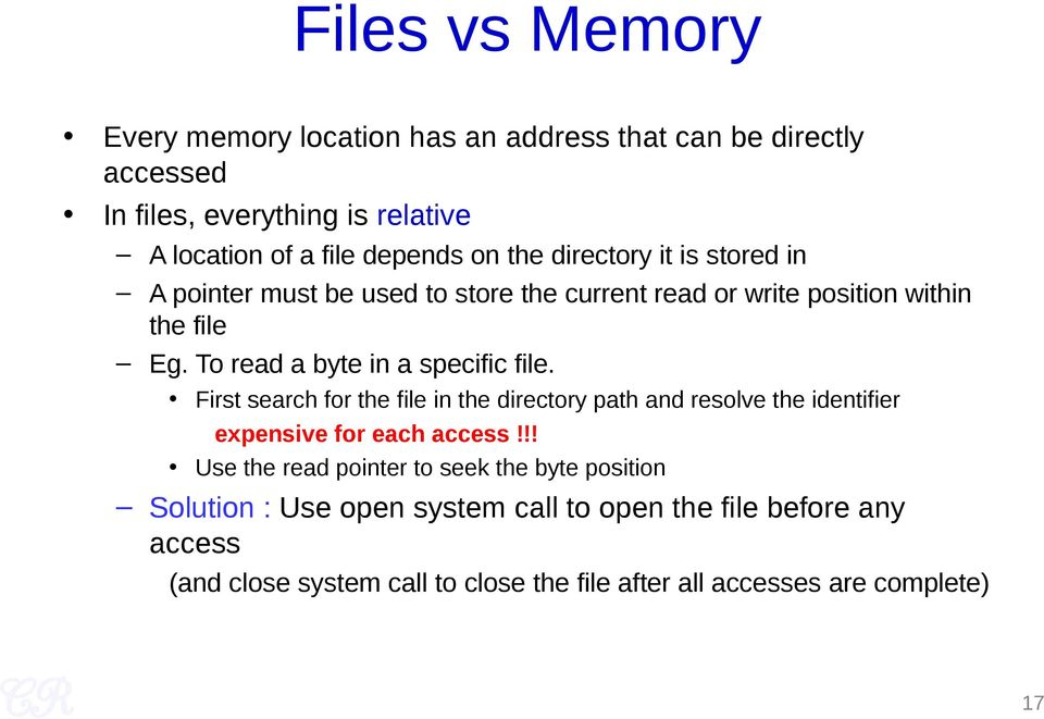 To read a byte in a specific file. First search for the file in the directory path and resolve the identifier expensive for each access!