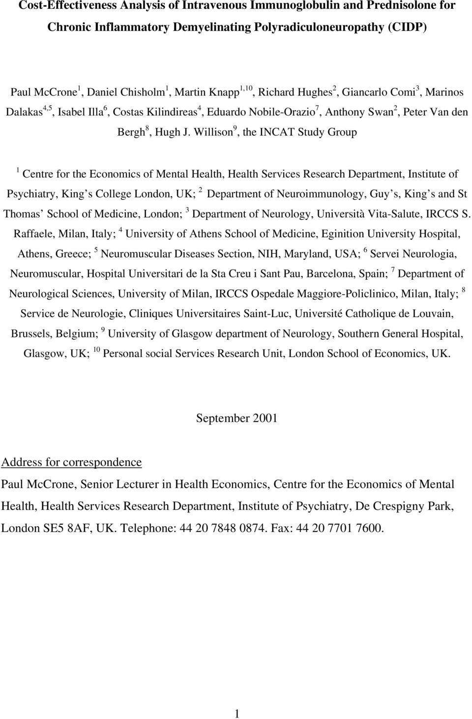 Willison 9, the INCAT Study Group 1 Centre for the Economics of Mental Health, Health Services Research Department, Institute of Psychiatry, King s College London, UK; 2 Department of