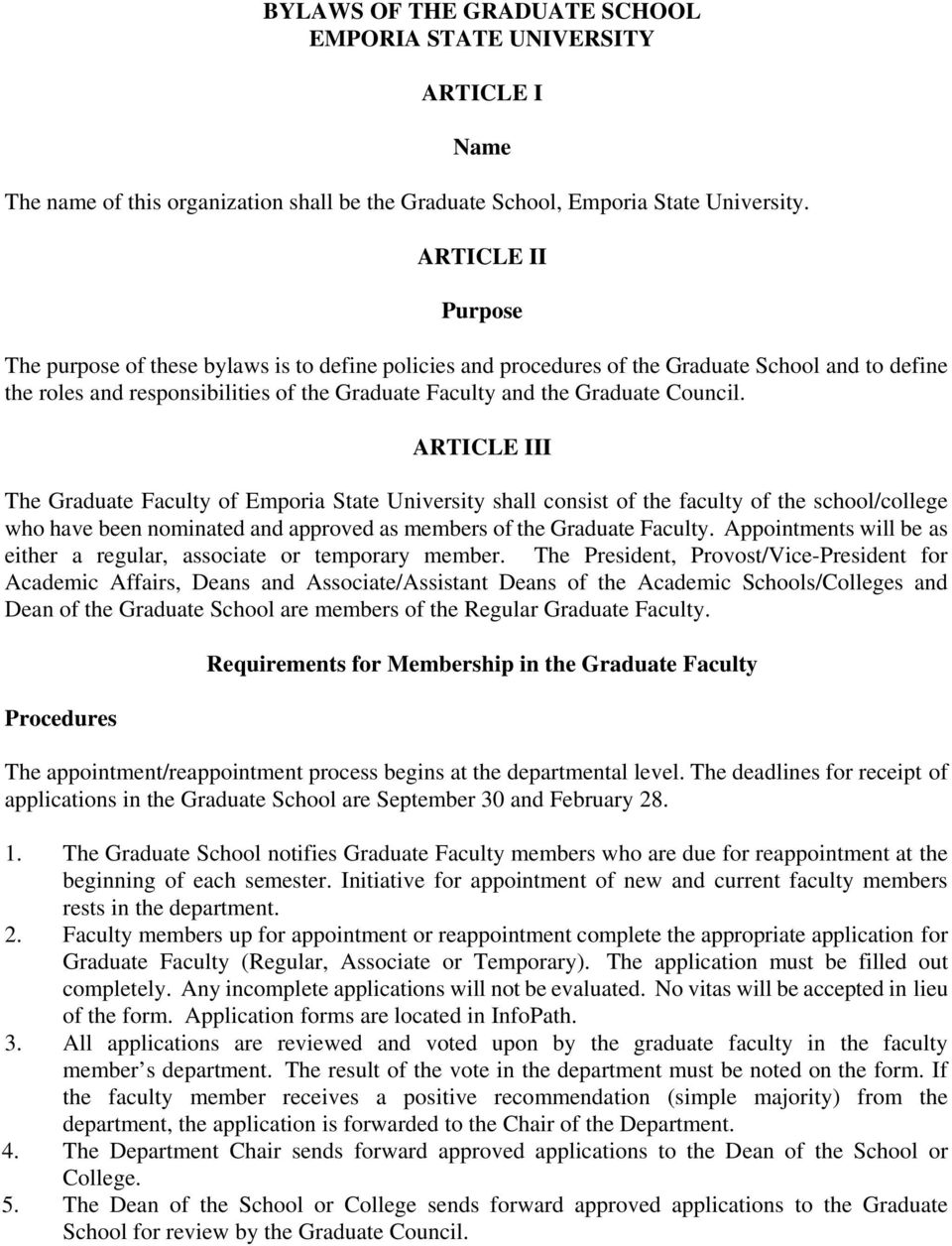Council. ARTICLE III The Graduate Faculty of Emporia State University shall consist of the faculty of the school/college who have been nominated and approved as members of the Graduate Faculty.