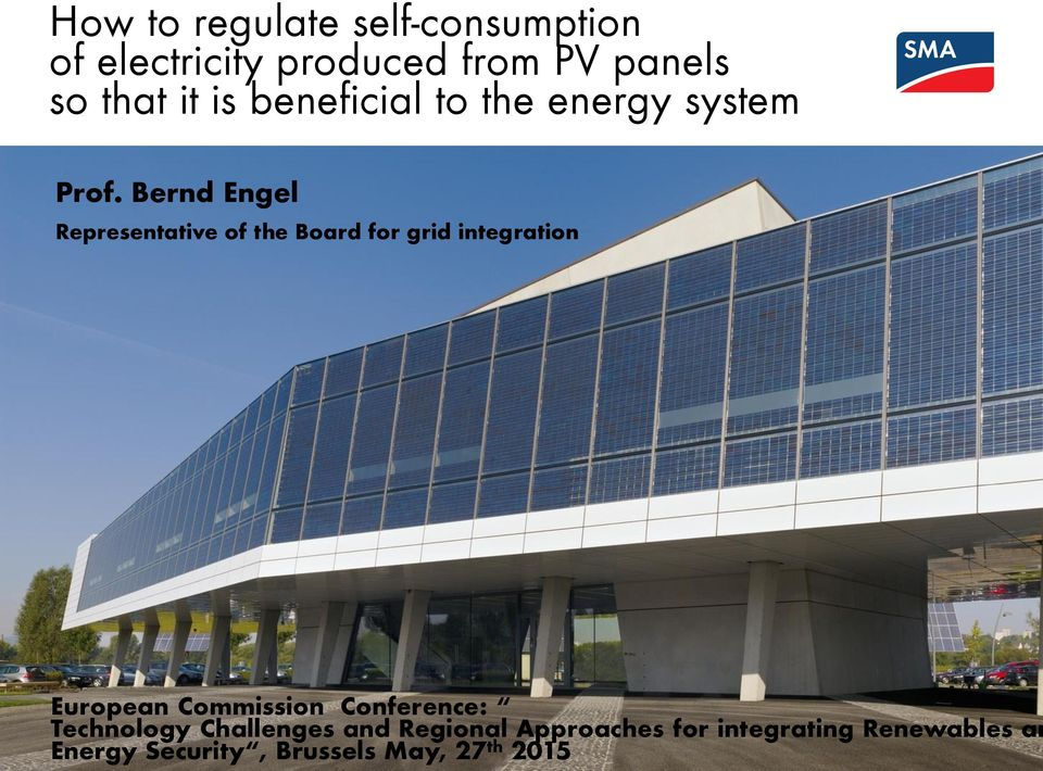 Bernd Engel Representative of the Board for grid integration European Commission Conference: