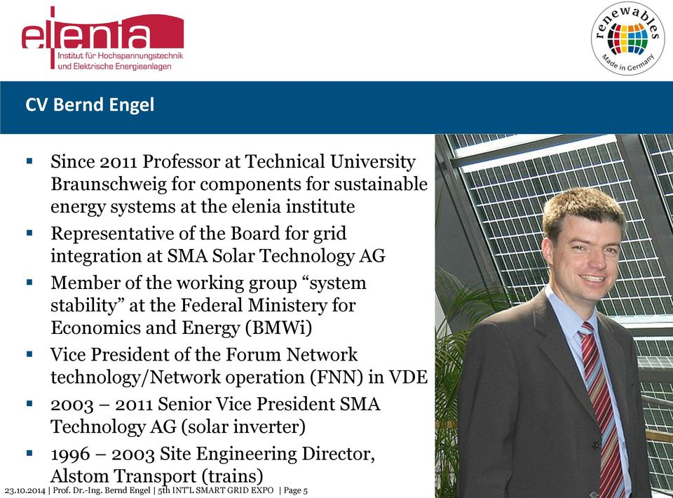 Energy (BMWi) Vice President of the Forum Network technology/network operation (FNN) in VDE 2003 2011 Senior Vice President SMA Technology AG