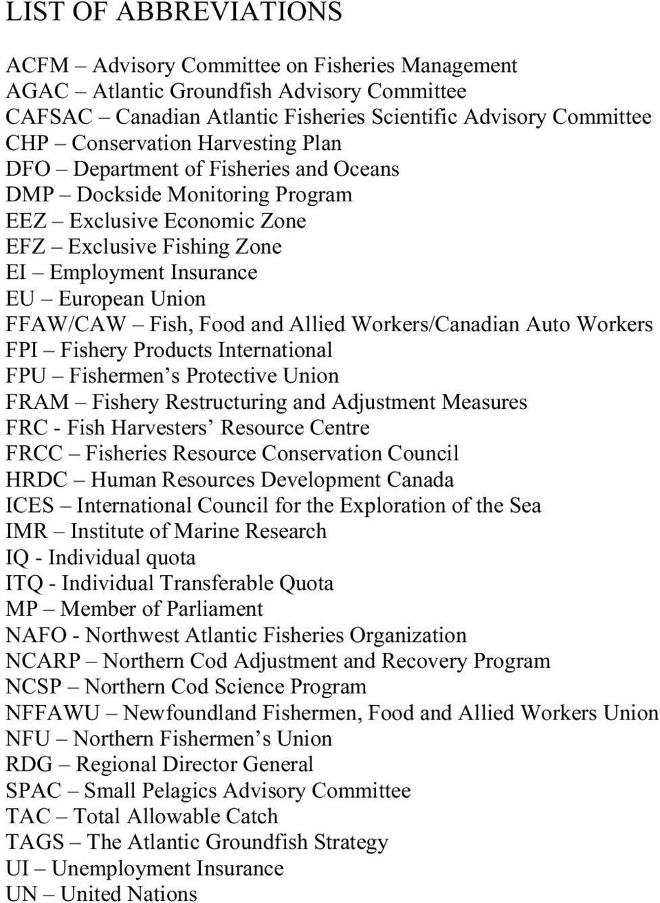 Food and Allied Workers/Canadian Auto Workers FPI Fishery Products International FPU Fishermen s Protective Union FRAM Fishery Restructuring and Adjustment Measures FRC - Fish Harvesters Resource