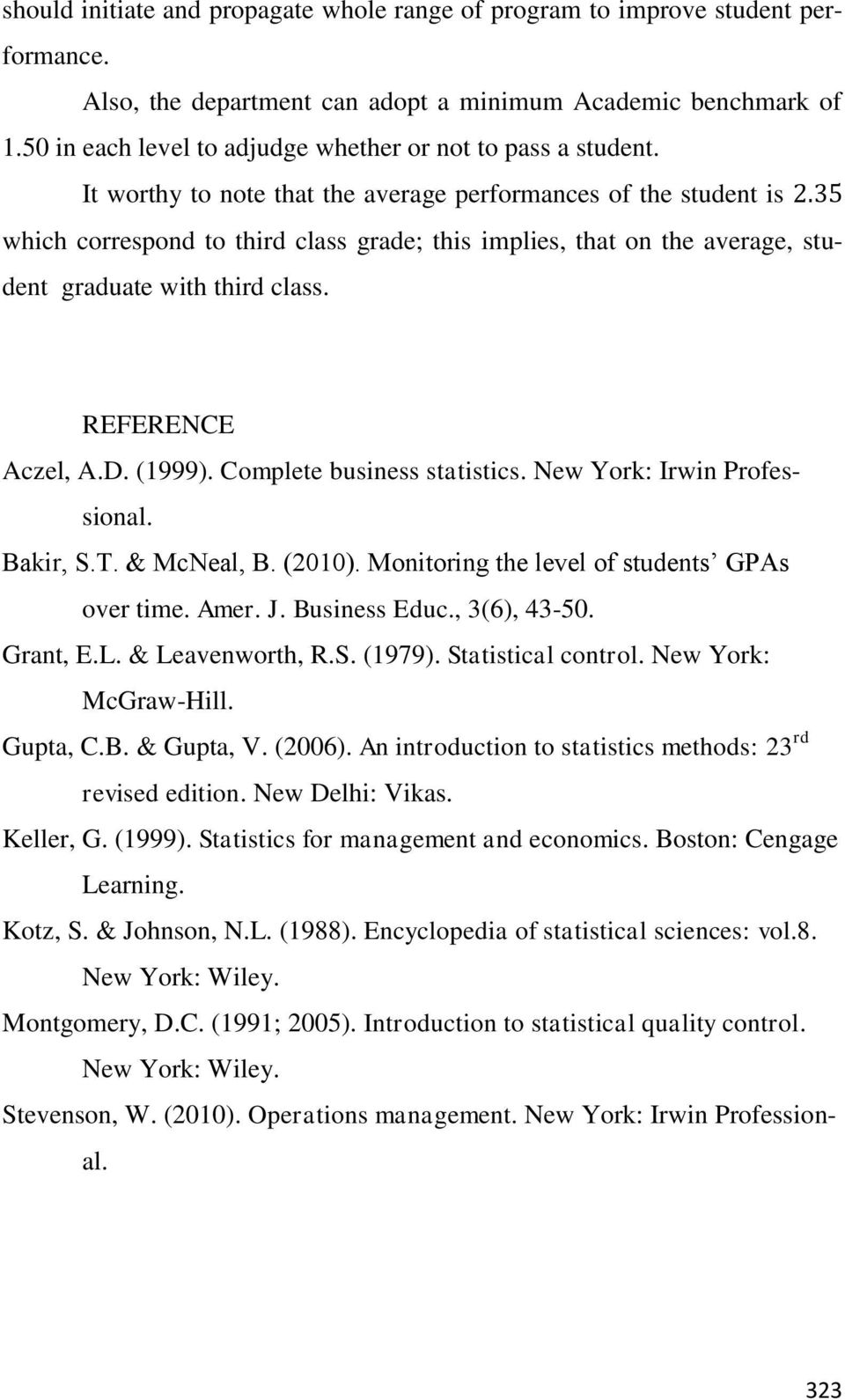35 which correspond to third class grade; this implies, that on the average, student graduate with third class. REFERENCE Aczel, A.D. (1999). Complete business statistics.