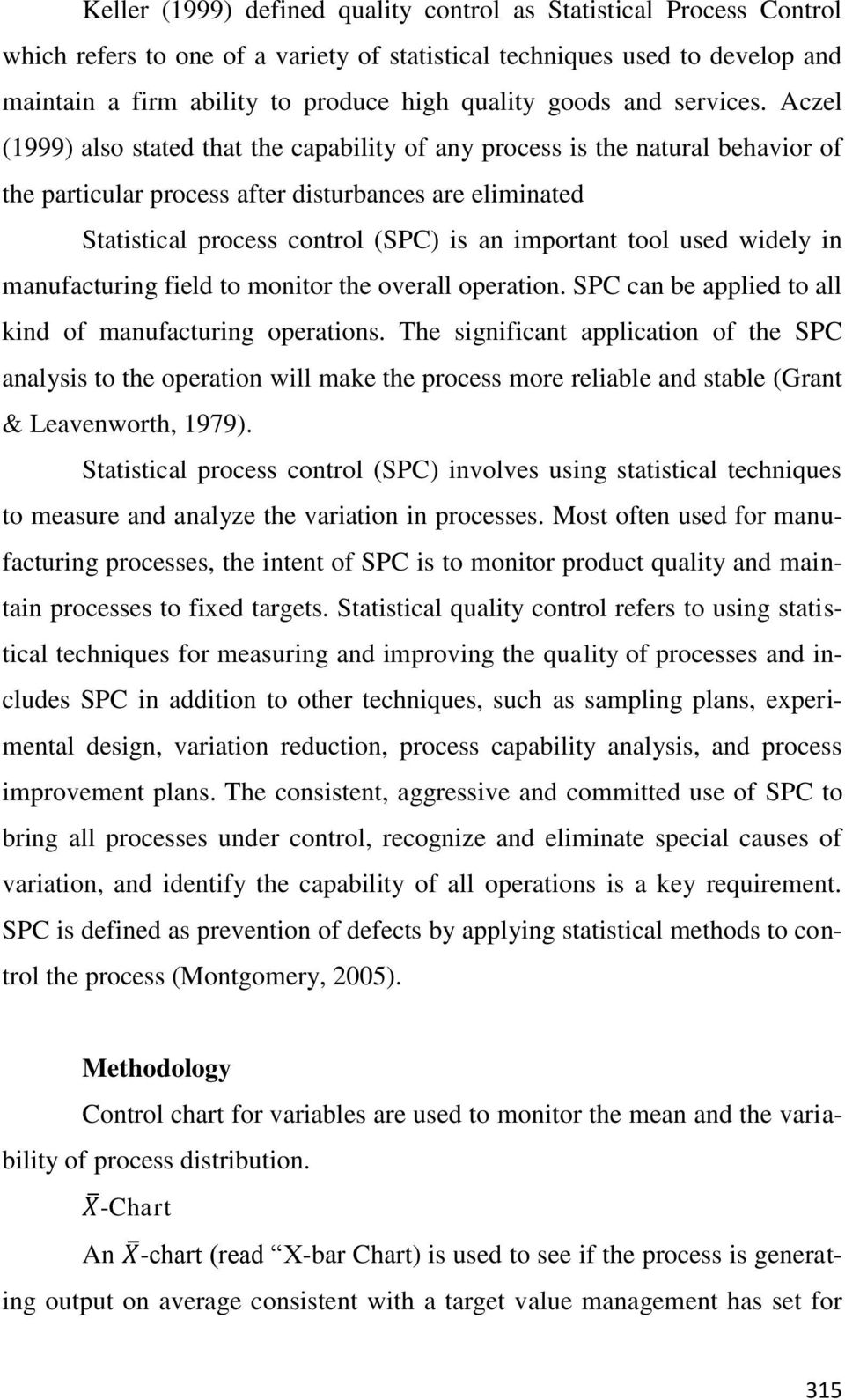 Aczel (1999) also stated that the capability of any process is the natural behavior of the particular process after disturbances are eliminated Statistical process control (SPC) is an important tool