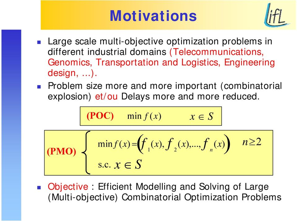 Problem size more and more important (combinatorial explosion) et/ou Delays more and more reduced.