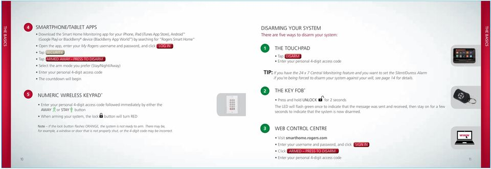 DISARMING YOUR SYSTEM There are fi ve ways to disarm your system: 1 THE TOUCHPAD Tap DISARM Enter your personal 4-digit access code THE BASICS Enter your personal 4-digit access code The countdown